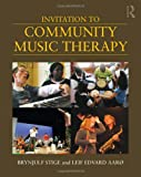 Invitation to Community Music Therapy, Brynjulf Stige and Leif Edvard Aaro, 0415897602