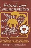 Festivals and Commemorations, Philip H. Pfatteicher, 0806617578