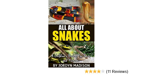 All About Snakes - Cobras, Rattlesnakes, Anacondas, Pythons and Other Deadly Venomous (Poisonous) Reptiles: Another All About Book in the Childrens .
