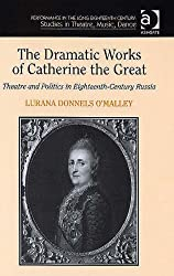The Dramatic Works of Catherine the Great: Theatre And Politics in Eighteenth-century Russia