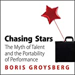 Chasing Stars: The Myth of Talent and the Portability of Performance | Boris Groysberg