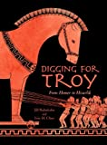 Digging for Troy, Eric H. Cline and Jill Rubalcaba, 1580893279