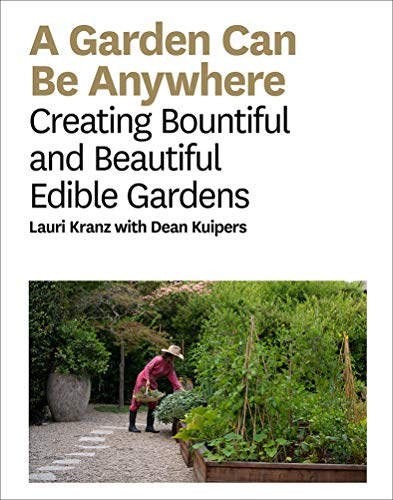 Book Cover: A Garden Can Be Anywhere: Creating Bountiful and Beautiful Edible Gardens