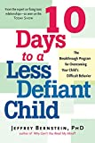 : 10 Days to a Less Defiant Child: The Breakthrough Program for Overcoming Your Child's Difficult Behavior