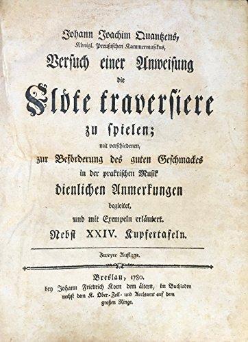 Quantz, Johann Joachim. (1697?1773): Versuch einer Anweisung die Flöte traversiere zu spielen [.] mit Exempeln erläutet. Nebst XXIV. Kupfertafeln. (Versuch Einer Anweisung Die Flote Traversiere Zu Spielen)