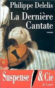 La dernière cantate par Philippe Delelis