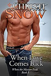 When Love Comes Back (When the Mission Ends Book 5)