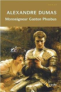 Monseigneur Gaston Phoebus : chronique dans laquelle est racontée l'histoire du démon familier du Sire de Corasse, Dumas, Alexandre