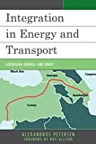 img - for Integration in Energy and Transport: Azerbaijan, Georgia, and Turkey (Contemporary Central Asia: Societies, Politics, and Cultures) book / textbook / text book