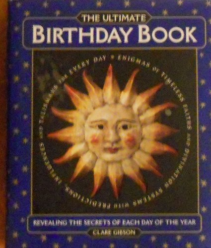 The Ultimate Birthday Book Revealing the Secrets of Each Day of the Year