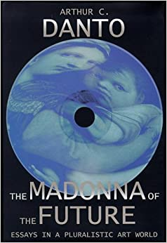 The Madonna of the Future: Essays in a Pluralistic Art World