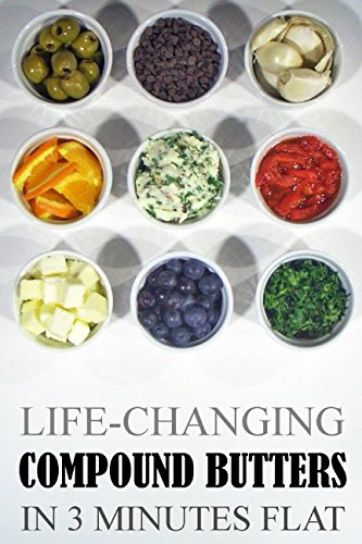 Life-Changing Compound Butters: In 3 Minutes Flat (Grace Légere Cookbooks) by Grace Légere
