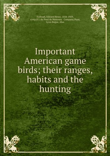 Important American Game Birds   Their Ranges  Habits And The Hunting