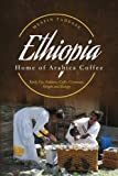 ETHIOPIA - Home of Arabica Coffee: Early Use, Folklore, Coffee Ceremony, Origin and Biology