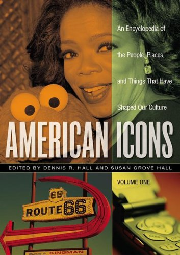 American Icons: An Encyclopedia of the People, Places, and Things that Have Shaped Our Culture Volume (American Icon)