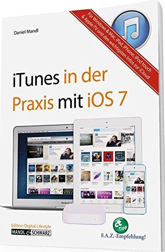 Das Praxisbuch zu iTunes für OS X, iOS und Windows - Musik, Filme und Apps im Griff/mit Infos zu Apple TV, iPad, iPhone und iPod touch