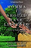 Product review for Momma I Should Have Listened: A Voice of Pain and Power
