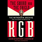 The Sword and the Shield: The Mitrokhin Archive and the Secret History of the KGB | Christopher Andrew,Vasili Mitrokhin