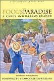 Fool's Paradise: A Carey McWilliams Reader (California Legacy Book)