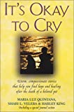 It's Okay to Cry: Warm Compassionate Stories That Will Help You Find Hope and Healing After the Death of a Beloved Pet