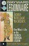 Wayward Legionnaire: Life in the French Foreign Legion