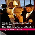 Billion Dollar Baby Momma: The Other Woman, Book 4 | Ally Katson
