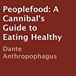 Peoplefood: A Cannibal's Guide to Eating Healthy | Dante Anthropophagus