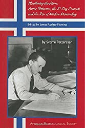 Weathering the Storm: Sverre Petterssen, the D-Day Forecast, and the Rise of Modern Meteorology (American Meteorological Society - Historical Monographs)