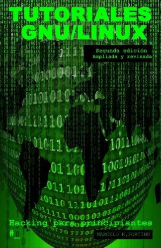 Tutoriales GNU/Linux: Hacking para principiantes Tapa blanda – 11 ene 2017 Marcelo Horacio Fortino 8461779452