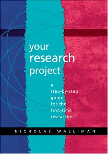 Your Research Project: A Step-by-Step Guide for the First-Time Researcher