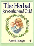 Herbal for Mother and Child, Anne McIntyre, 1852302445