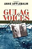 Gulag Voices: An Anthology (Annals of Communism Series)