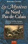Les Mystères du Nord-Pas-de-Calais : Histoires insolites, étranges, criminelles et extraordinaires par Coussée