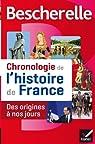 Bescherelle Chronologie de l'histoire de France: Le récit illustré des événements fondateurs de notre histoire, des origines à nos jours par Bourel