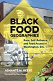 "Ashanté M. Reese, ""Black Food Geographies: Race, Self-Reliance, and Food Access in Washington, D.C."" (UNC Press, 2019)"