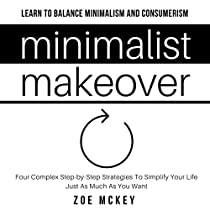 MINIMALIST MAKEOVER: FOUR COMPLEX STEP-BY-STEP STRATEGIES TO SIMPLIFY YOUR LIFE JUST AS MUCH AS YOU WANT