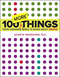 100 MORE Things Every Designer Needs to Know About People (Voices That Matter)