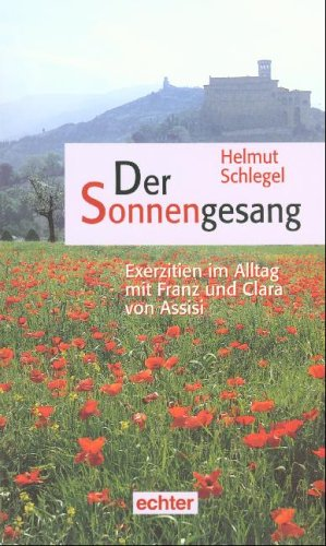 Der Sonnengesang: Exerzitien im Alltag mit Franz und Clara von Assisi