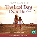 The Last Day I Saw Her Audiobook by Lucy Lawrie Narrated by Jenny Dunbar