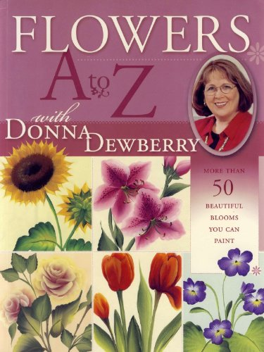 Flowers A to Z with Donna Dewberry: More Than 50 Beautiful Blooms You Can ()