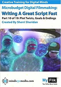 Writing A Great Script Fast: Part 10 Plot Twists, Goals & Endings