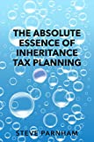 The Absolute Essence of Inheritance Tax Planning