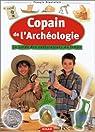 Copain de l'archéologie : Le guide des explorateurs du temps par Dieulafait