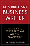 img - for Be a Brilliant Business Writer: Write Well, Write Fast, and Whip the Competition book / textbook / text book