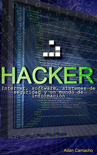 Descargar Libro Hacker: Internet, Software, Sistema De Seguridad Y Un Mundo De Información Adan Avelino Claudio Camacho