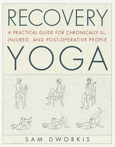 Recovery Yoga: A Practical Guide for Chronically Ill, Injured, and Post-Operative People