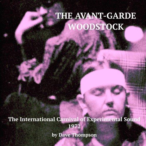 The Avant-Garde Woodstock: The International Carnival of Experimental Sound, 1972
