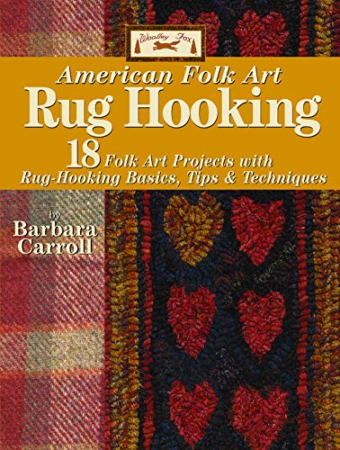 Woolley Fox American Folk Art Rug Hooking: 18 Folk Art Projects with Rug-Hooking Basics, Tips & Techniques
