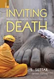 Inviting Death : Historical Experiments on Sepulchral Hill, Settar, S., 9380607423