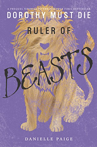 Ruler of Beasts (Dorothy Must Die Novella Book 6) (The Tin Woodman Of Oz First Edition)